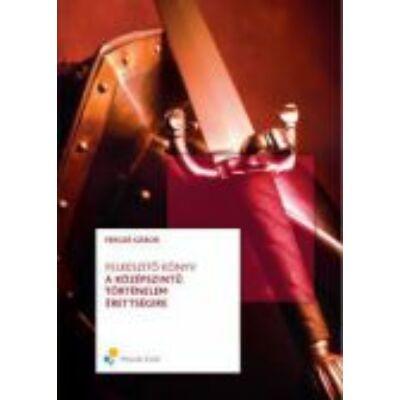 Történelem felkészítő könyv a középszintű érettégire