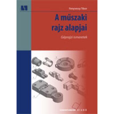 A műszaki rajz alapjai. Géprajzi ismeretek (kompetencia alapú, hivatalos tankönyv)