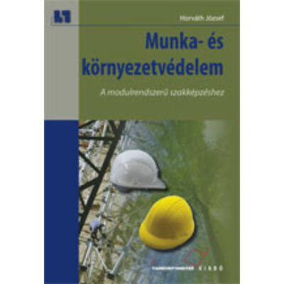 Munka és környezetvédelem. A modulrendszerű szakképzéshez (hivatalos tankönyv)