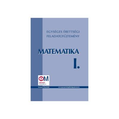 Egységes érettségi feladatgyűjtemény – Matematika I.